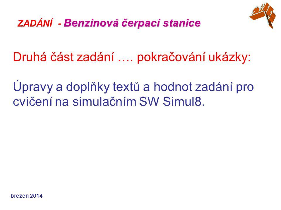 Druhá část zadání …. pokračování ukázky: Úpravy a doplňky textů a hodnot zadání pro cvičení na simulačním SW Simul8. březen 2014 Benzinová čerpací sta