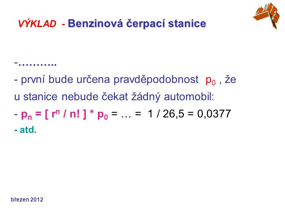 -……….. - první bude určena pravděpodobnost p 0, že u stanice nebude čekat žádný automobil: - p n = [ r n / n! ] * p 0 = … = 1 / 26,5 = 0,0377 - atd. b
