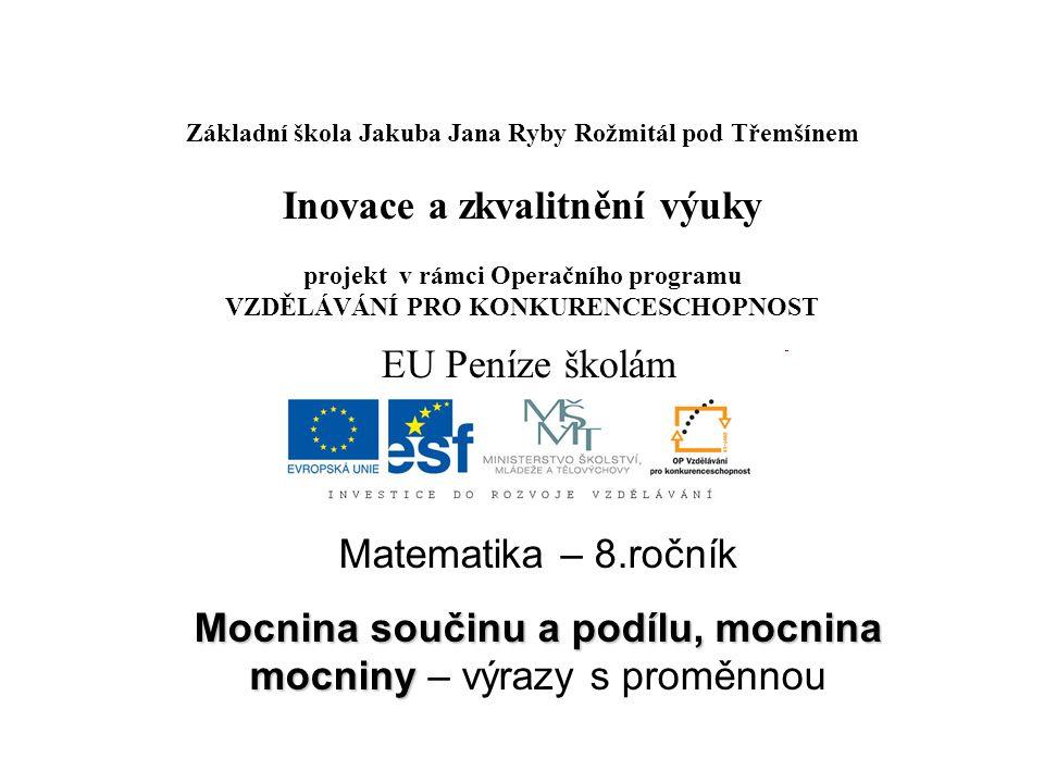 Téma: Mocnina součinu, podílu a mocniny, 8.třída Použitý software: držitel licence - ZŠ J.