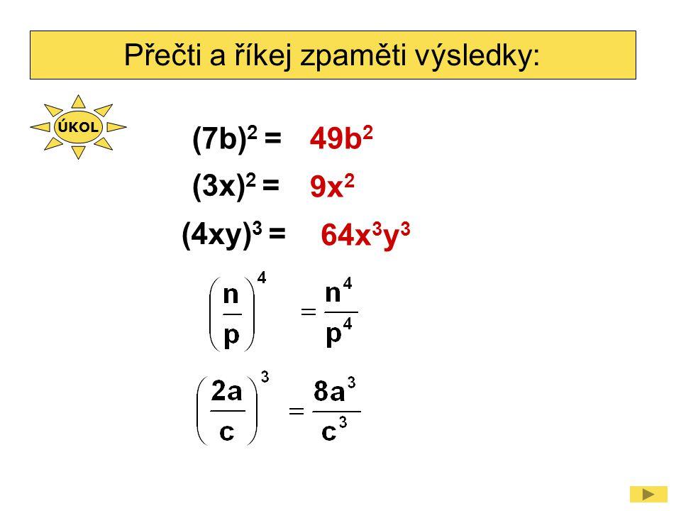 Přečti a říkej zpaměti výsledky: (7b) 2 =49b 2 (3x) 2 = (4xy) 3 = 9x 2 64x 3 y 3 ÚKOL