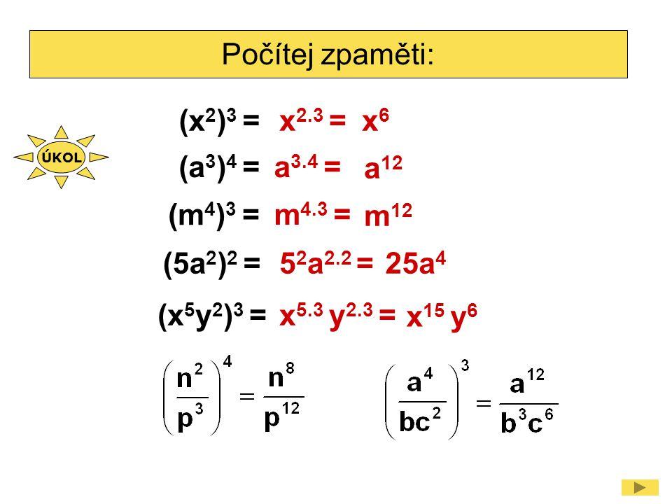 Doplň číslo místo hvězdičky (*) : (a * ) 2 = a 6 3 (b * ) 4 = b 20 5 (c 3 ) * = c 12 4 (d 5 ) * = d 30 6 [(-x) 7 ] * = (-x) 14 2 [(-y) * ] 6 = y 18 3 ÚKOL