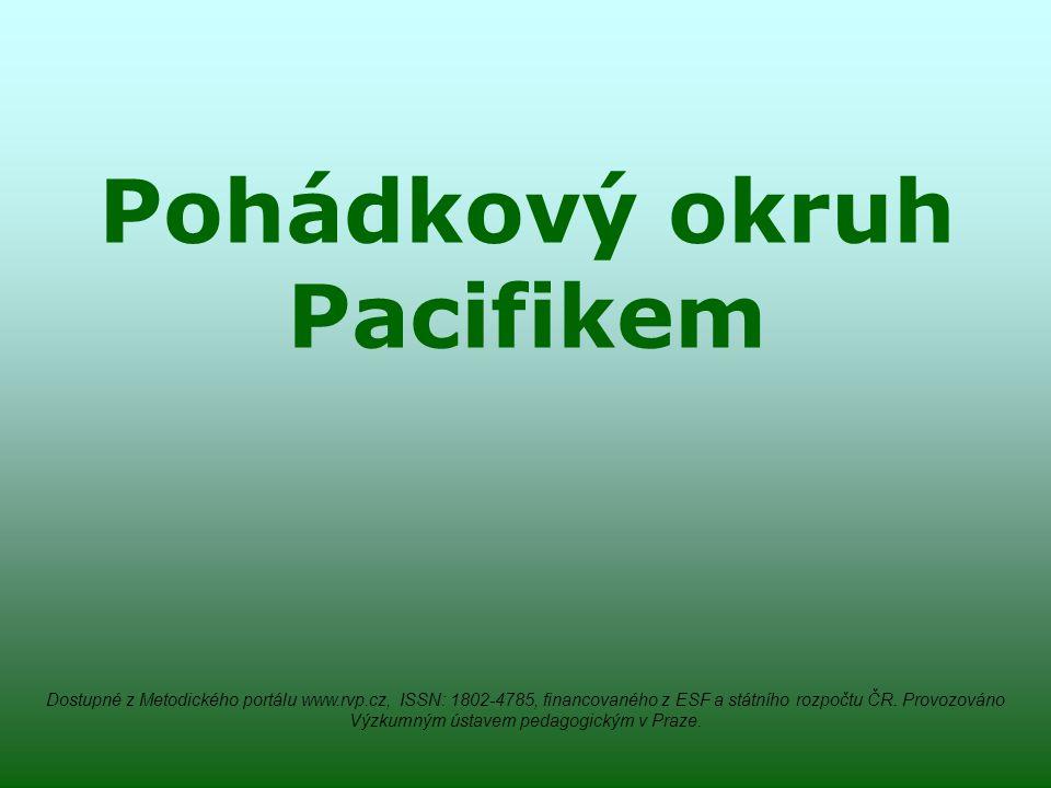 Pohádkový okruh Pacifikem Dostupné z Metodického portálu www.rvp.cz, ISSN: 1802-4785, financovaného z ESF a státního rozpočtu ČR.