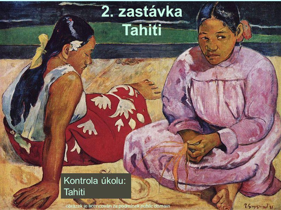 Kontrola úkolu: Tahiti 2. zastávka Tahiti obrázek je licencován za podmínek public domain
