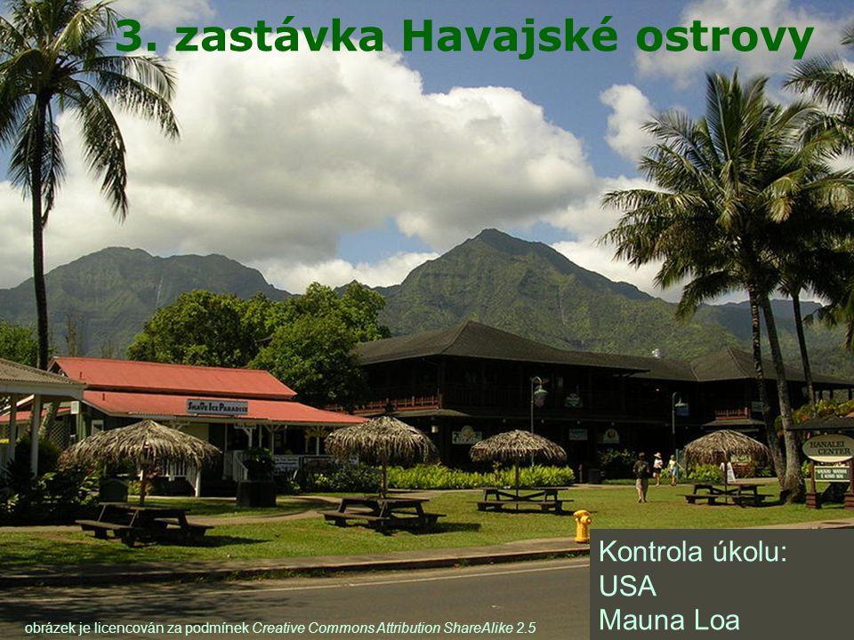 3. zastávka Havajské ostrovy Kontrola úkolu: USA Mauna Loa obrázek je licencován za podmínek Creative Commons Attribution ShareAlike 2.5