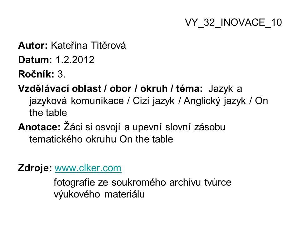 VY_32_INOVACE_10 Autor: Kateřina Titěrová Datum: 1.2.2012 Ročník: 3. Vzdělávací oblast / obor / okruh / téma: Jazyk a jazyková komunikace / Cizí jazyk