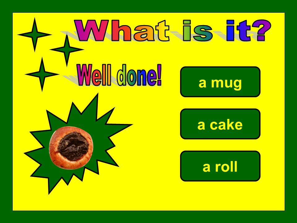 a mug a cake a roll