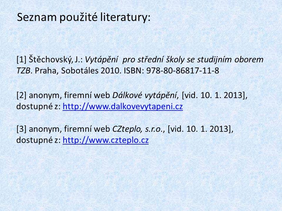 Seznam použité literatury: [1] Štěchovský, J.: Vytápění pro střední školy se studijním oborem TZB. Praha, Sobotáles 2010. ISBN: 978-80-86817-11-8 [2]