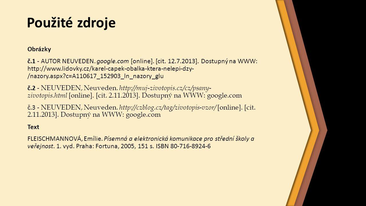 Použité zdroje Obrázky č.1 - AUTOR NEUVEDEN. google.com [online]. [cit. 12.7.2013]. Dostupný na WWW: http://www.lidovky.cz/karel-capek-obalka-ktera-ne