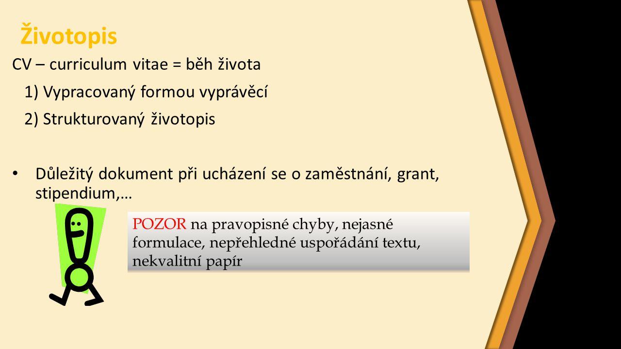 Životopis CV – curriculum vitae = běh života 1) Vypracovaný formou vyprávěcí 2) Strukturovaný životopis Důležitý dokument při ucházení se o zaměstnání