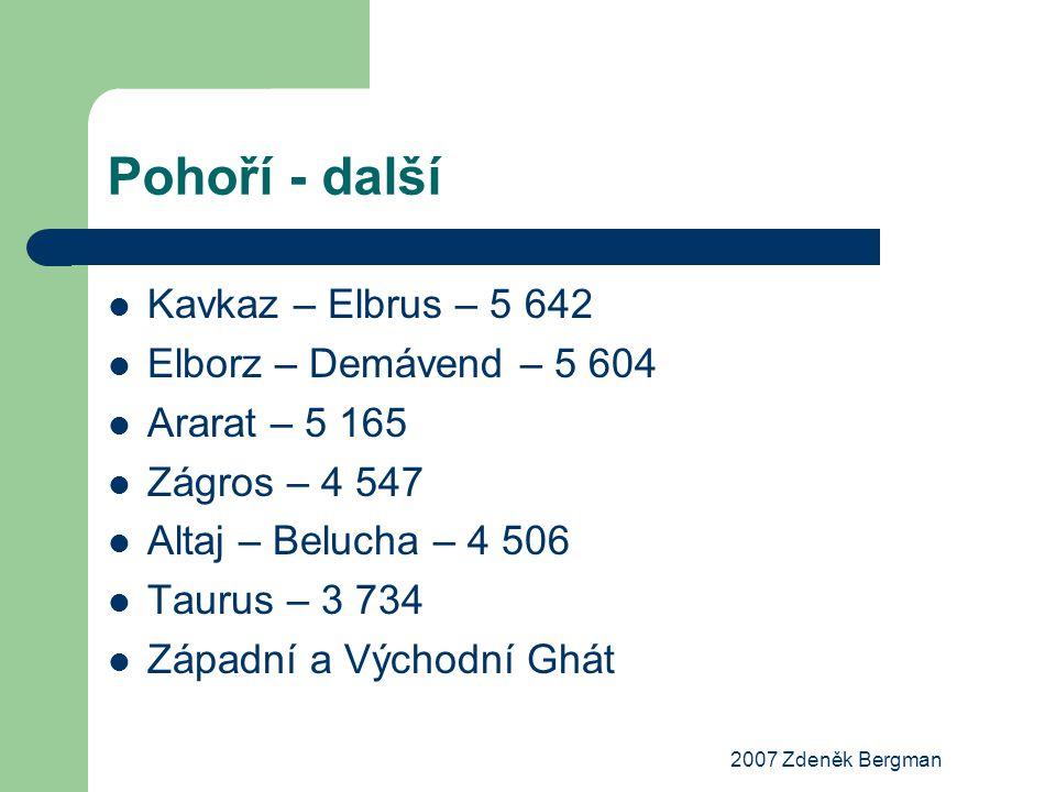 2007 Zdeněk Bergman Pohoří - další Kavkaz – Elbrus – 5 642 Elborz – Demávend – 5 604 Ararat – 5 165 Zágros – 4 547 Altaj – Belucha – 4 506 Taurus – 3
