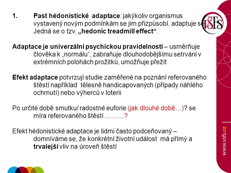 1.Past hédonistické adaptace: jakýkoliv organismus vystavený novým podmínkám se jim přizpůsobí, adaptuje se.