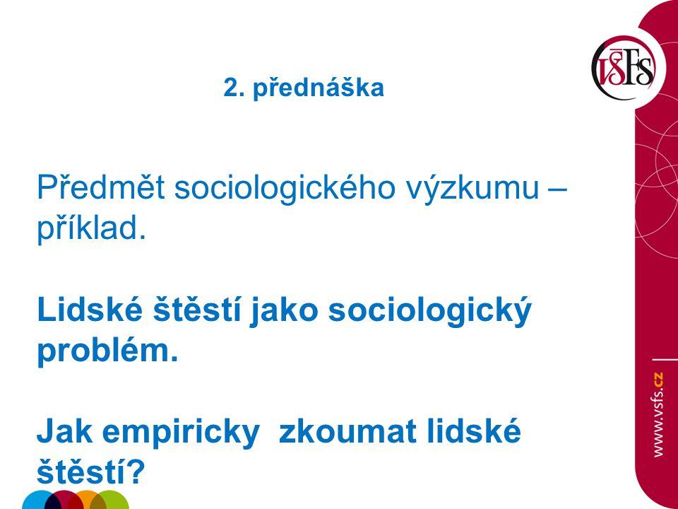 2. přednáška Předmět sociologického výzkumu – příklad.