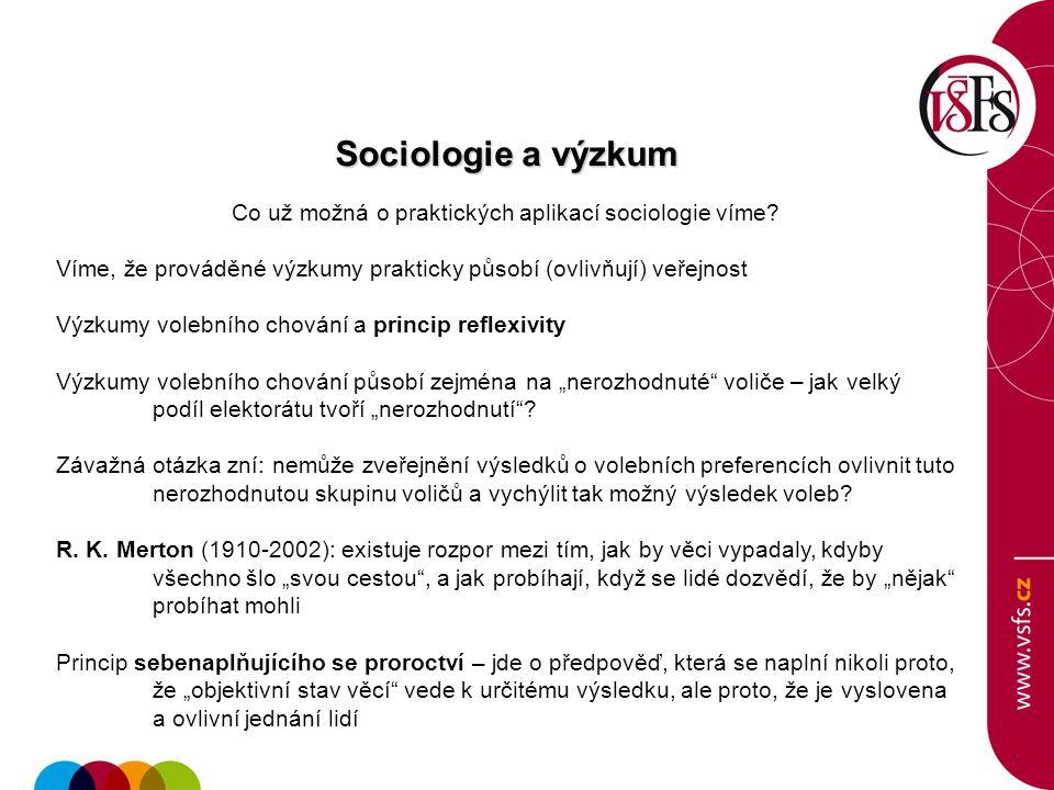 Sociologie a výzkum Co už možná o praktických aplikací sociologie víme? Víme, že prováděné výzkumy prakticky působí (ovlivňují) veřejnost Výzkumy vole