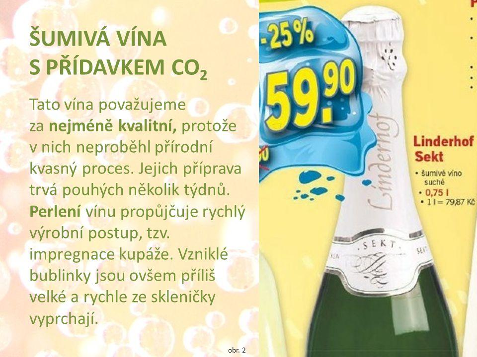 ŠUMIVÁ VÍNA S PŘÍDAVKEM CO 2 Tato vína považujeme za nejméně kvalitní, protože v nich neproběhl přírodní kvasný proces.