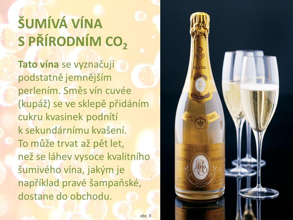 ŠUMÍVÁ VÍNA S PŘÍRODNÍM CO 2 Tato vína se vyznačují podstatně jemnějším perlením.