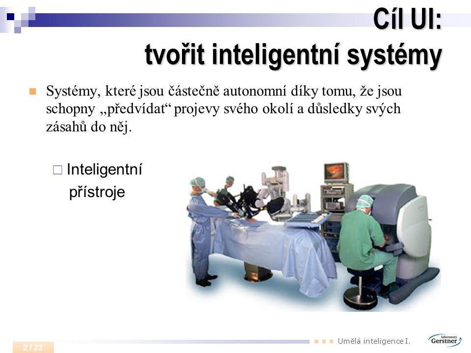 """Umělá inteligence I. 2 / 23 Cíl UI: tvořit inteligentní systémy Systémy, které jsou částečně autonomní díky tomu, že jsou schopny """"předvídat"""" projevy"""