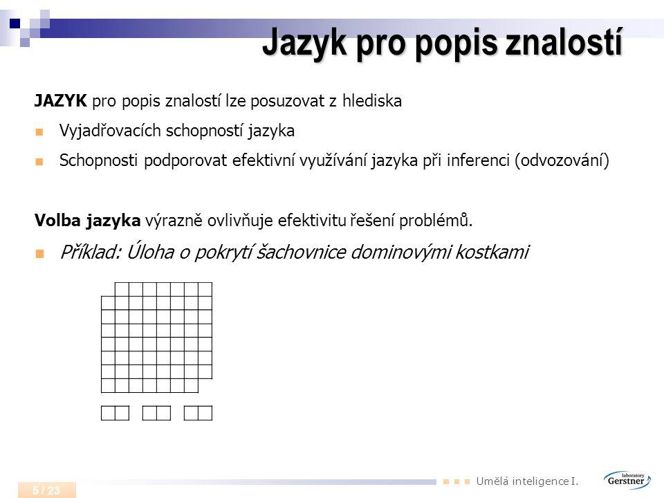 Umělá inteligence I. 5 / 23 Jazyk pro popis znalostí JAZYK pro popis znalostí lze posuzovat z hlediska Vyjadřovacích schopností jazyka Schopnosti podp