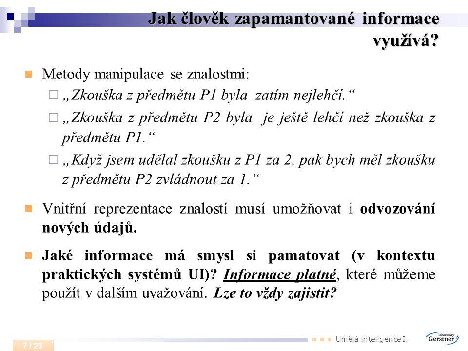 """Umělá inteligence I. 7 / 23 Jak člověk zapamantované informace využívá? Metody manipulace se znalostmi:  """"Zkouška z předmětu P1 byla zatím nejlehčí."""""""