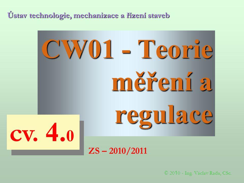 CW01 - Teorie měření a regulace Ústav technologie, mechanizace a řízení staveb © 20 1 0 - Ing.