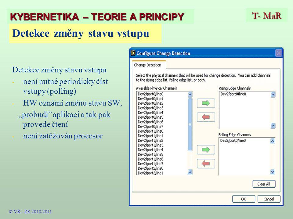 """Detekce změny stavu vstupu - - není nutné periodicky číst vstupy (polling) - - HW oznámí změnu stavu SW, """"probudí aplikaci a tak pak provede čtení - - není zatěžován procesor T- MaR KYBERNETIKA – TEORIE A PRINCIPY © VR - ZS 2010/2011"""