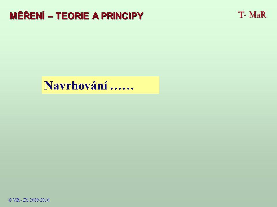 T- MaR MĚŘENÍ – TEORIE A PRINCIPY © VR - ZS 2009/2010 Navrhování ……