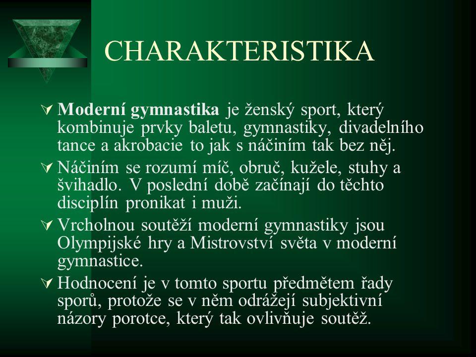 CHARAKTERISTIKA  Moderní gymnastika je ženský sport, který kombinuje prvky baletu, gymnastiky, divadelního tance a akrobacie to jak s náčiním tak bez