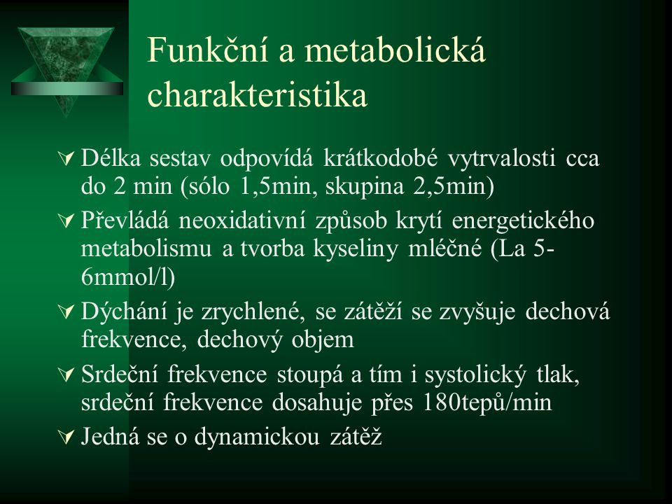 Funkční a metabolická charakteristika  Délka sestav odpovídá krátkodobé vytrvalosti cca do 2 min (sólo 1,5min, skupina 2,5min)  Převládá neoxidativn