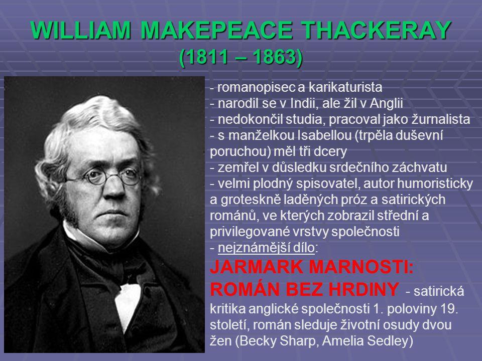 WILLIAM MAKEPEACE THACKERAY (1811 – 1863) - romanopisec a karikaturista - narodil se v Indii, ale žil v Anglii - nedokončil studia, pracoval jako žurn
