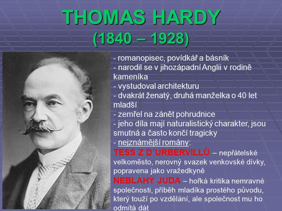 THOMAS HARDY (1840 – 1928) - r- romanopisec, povídkář a básník - narodil se v jihozápadní Anglii v rodině kameníka - vystudoval architekturu - dvakrát