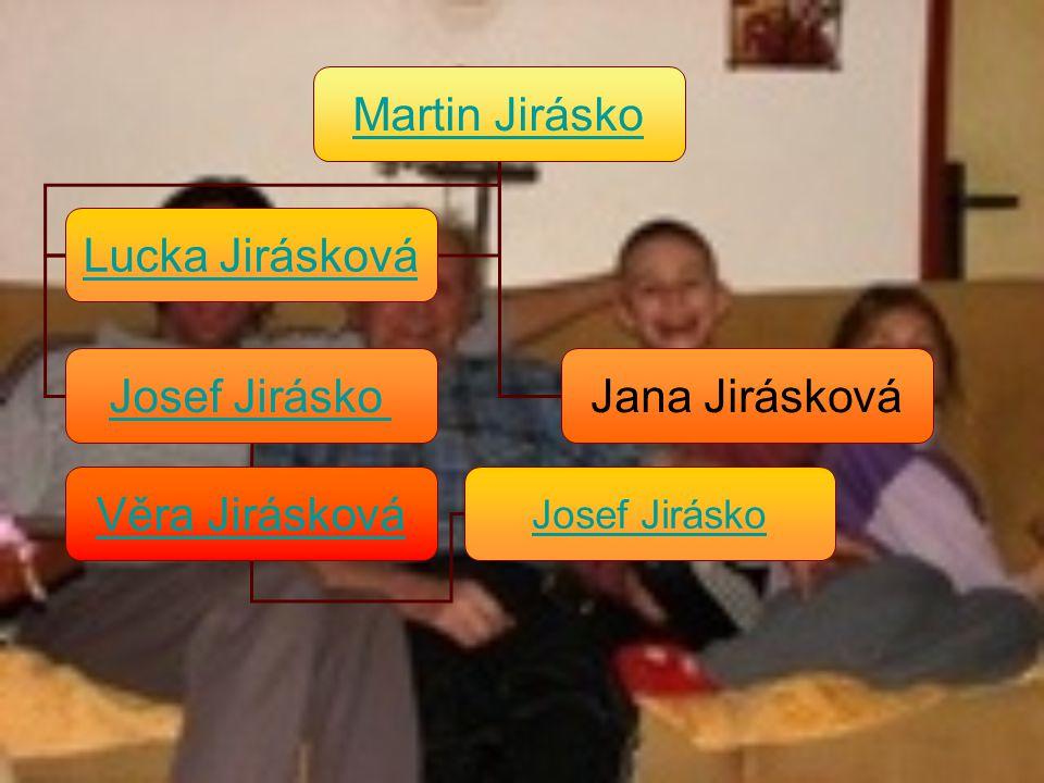 Martin Jirásko Josef JiráskoJana Jirásková Lucka Jirásková Věra Jirásková Josef Jirásko