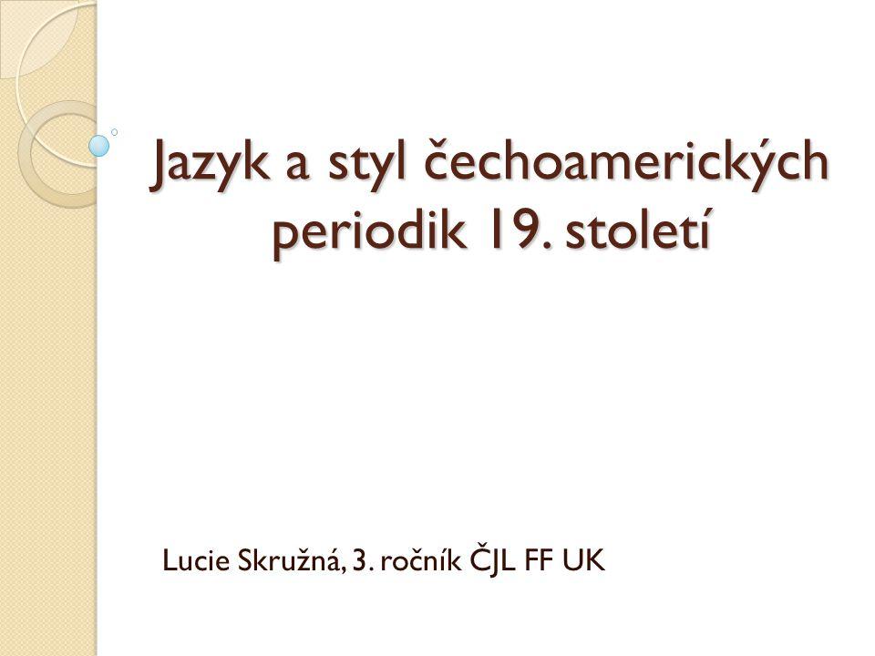 Jazyk a styl čechoamerických periodik 19. století Lucie Skružná, 3. ročník ČJL FF UK