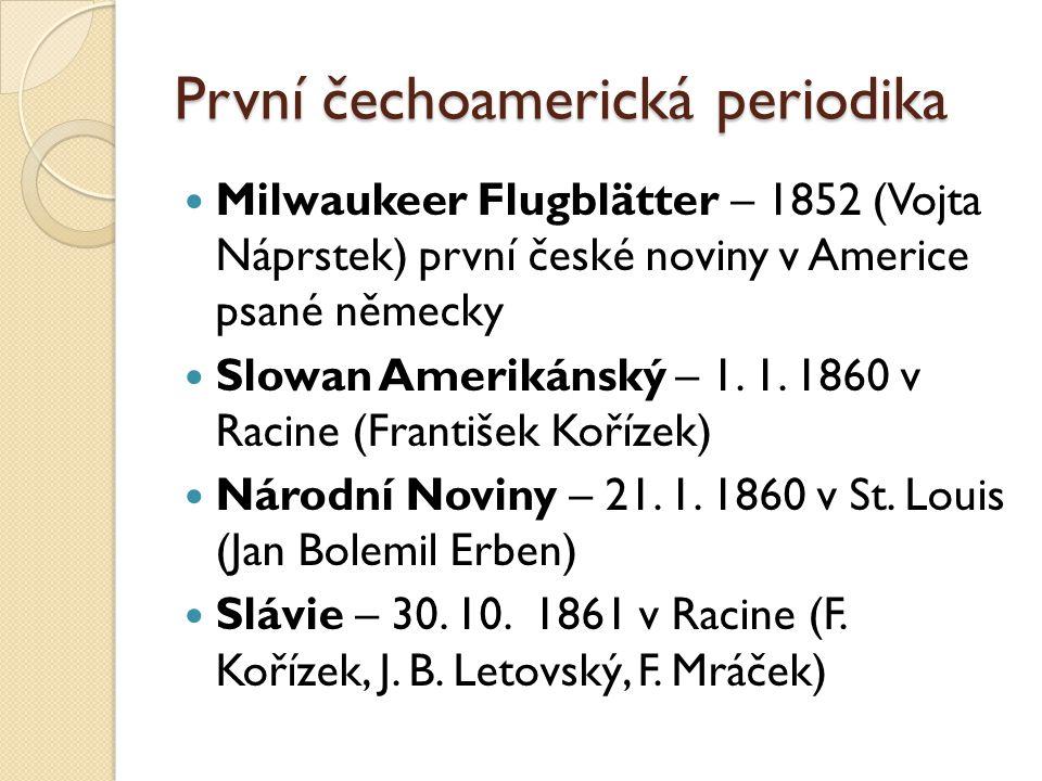 První čechoamerická periodika Milwaukeer Flugblätter – 1852 (Vojta Náprstek) první české noviny v Americe psané německy Slowan Amerikánský – 1.