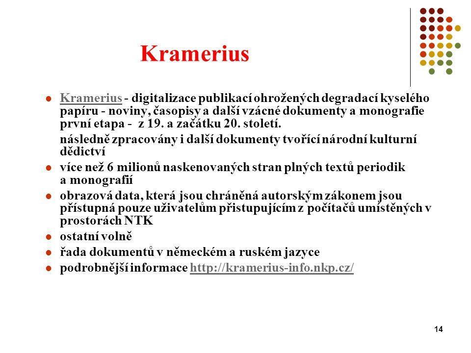 14 Kramerius Kramerius - digitalizace publikací ohrožených degradací kyselého papíru - noviny, časopisy a další vzácné dokumenty a monografie první et