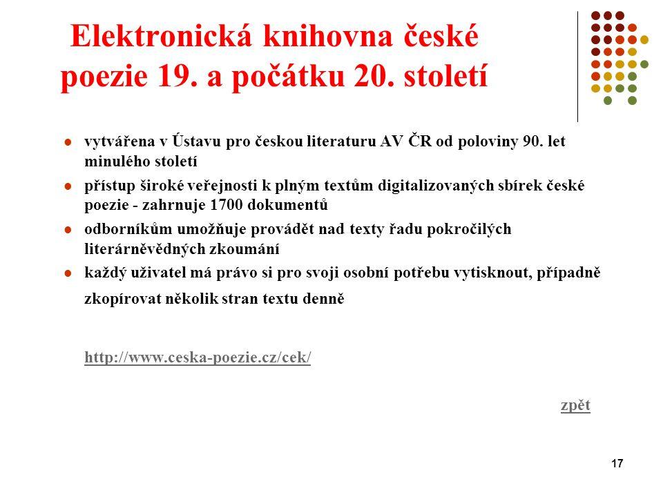 17 Elektronická knihovna české poezie 19. a počátku 20. století vytvářena v Ústavu pro českou literaturu AV ČR od poloviny 90. let minulého století př