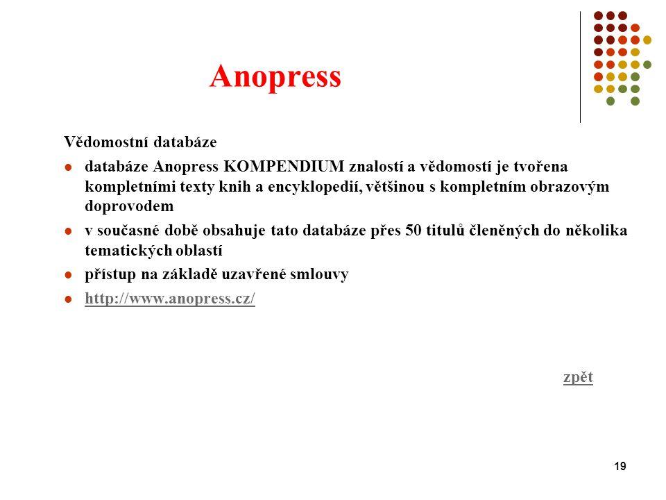 19 Anopress Vědomostní databáze databáze Anopress KOMPENDIUM znalostí a vědomostí je tvořena kompletními texty knih a encyklopedií, většinou s komplet