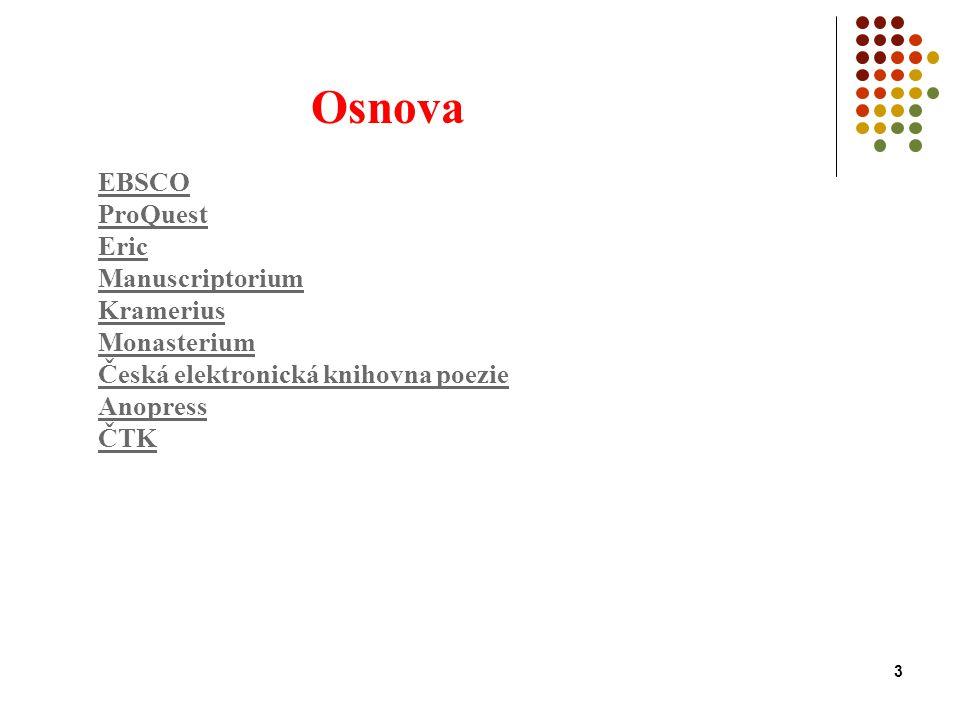 3 Osnova EBSCO ProQuest Eric Manuscriptorium Kramerius Monasterium Česká elektronická knihovna poezie Anopress ČTK