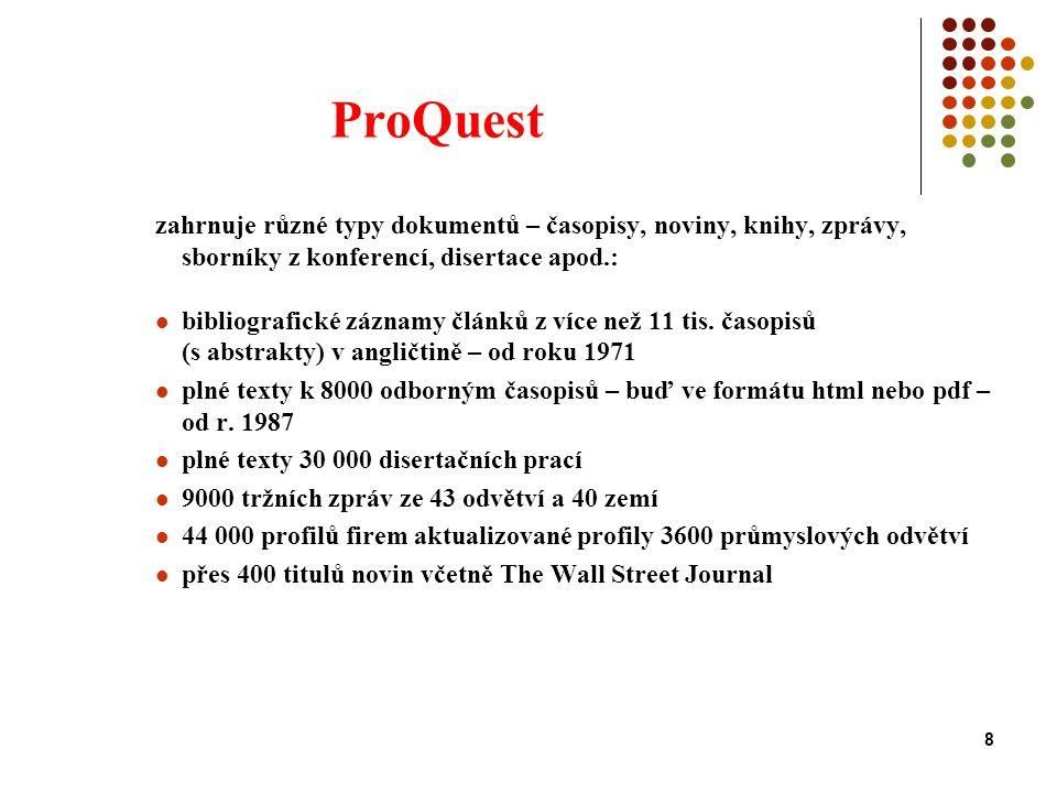 8 ProQuest zahrnuje různé typy dokumentů – časopisy, noviny, knihy, zprávy, sborníky z konferencí, disertace apod.: bibliografické záznamy článků z více než 11 tis.