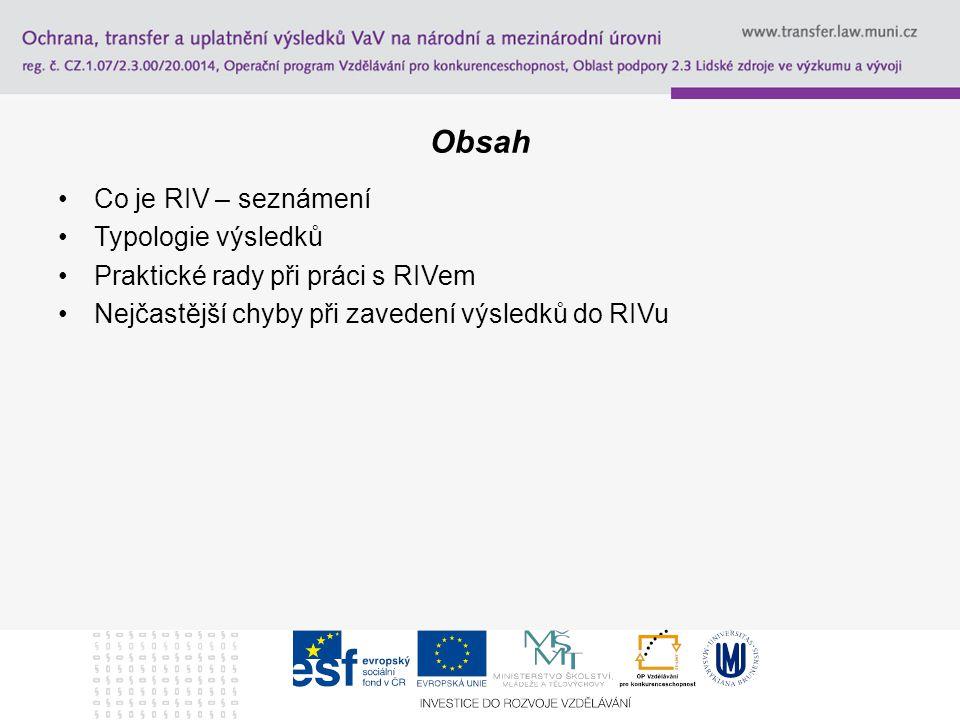 Obsah Co je RIV – seznámení Typologie výsledků Praktické rady při práci s RIVem Nejčastější chyby při zavedení výsledků do RIVu