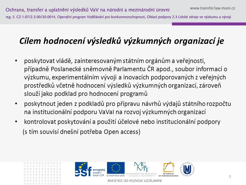 5 Cílem hodnocení výsledků výzkumných organizací je poskytovat vládě, zainteresovaným státním orgánům a veřejnosti, případně Poslanecké sněmovně Parla