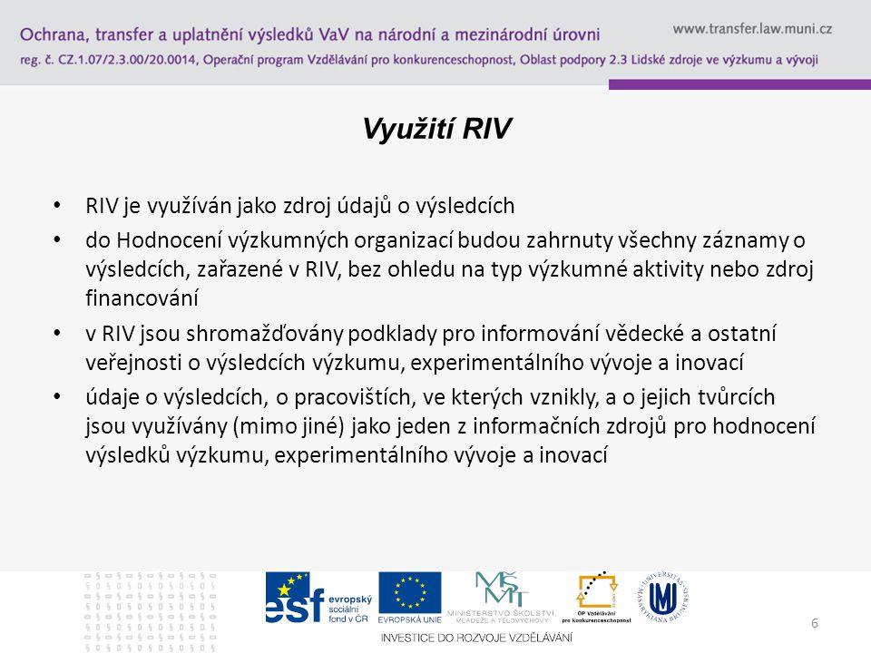 6 Využití RIV RIV je využíván jako zdroj údajů o výsledcích do Hodnocení výzkumných organizací budou zahrnuty všechny záznamy o výsledcích, zařazené v