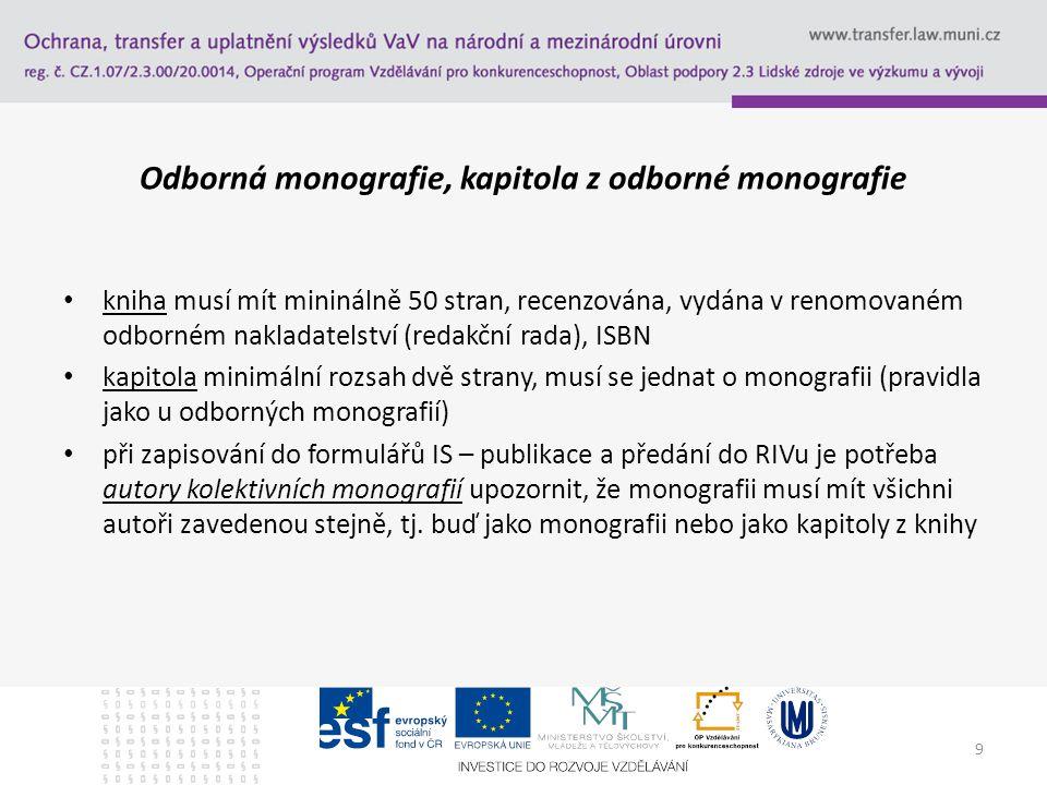 9 Odborná monografie, kapitola z odborné monografie kniha musí mít mininálně 50 stran, recenzována, vydána v renomovaném odborném nakladatelství (reda