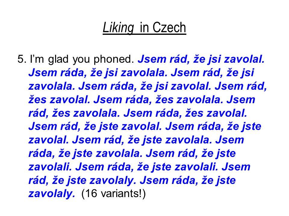 Liking in Czech 5. I'm glad you phoned. Jsem rád, že jsi zavolal.