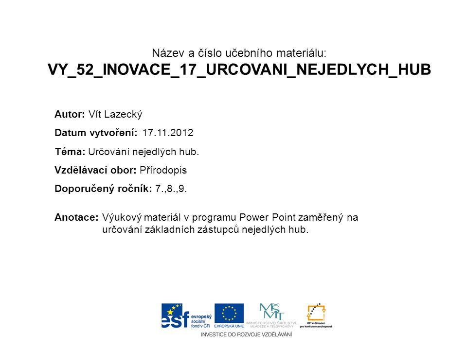 Název a číslo učebního materiálu: VY_52_INOVACE_17_URCOVANI_NEJEDLYCH_HUB Anotace:Výukový materiál v programu Power Point zaměřený na určování základn