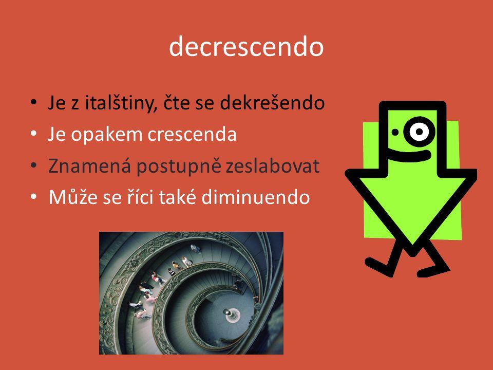 crescendo Je z italštiny, čte se krešendo Je přednesové označení Znamená postupně zesilovat crescendo-are you out there