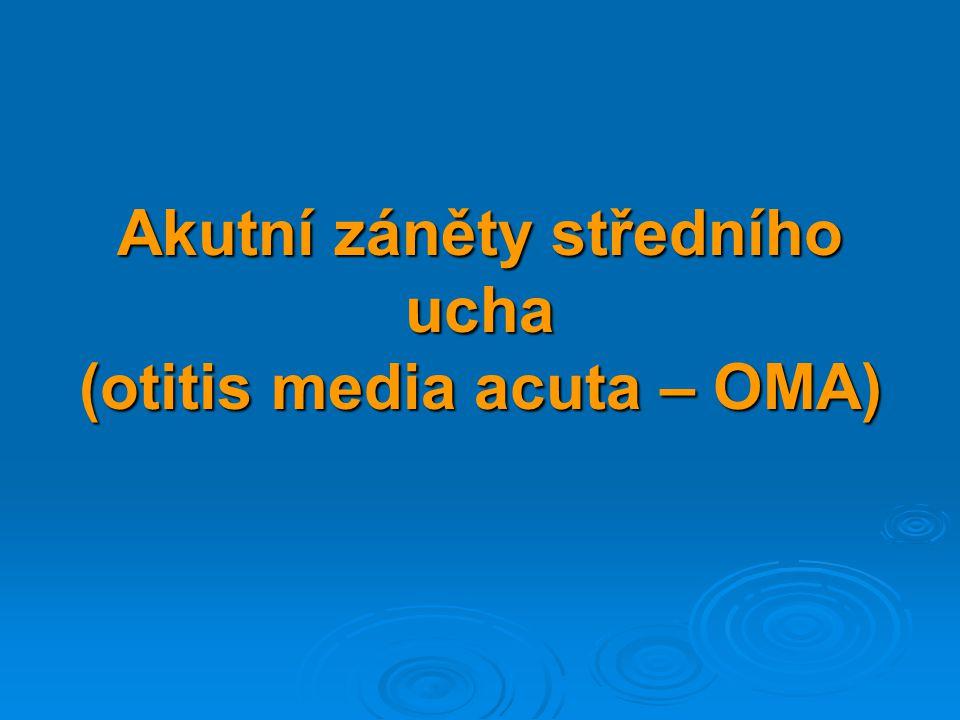 Akutní záněty středního ucha (otitis media acuta – OMA)