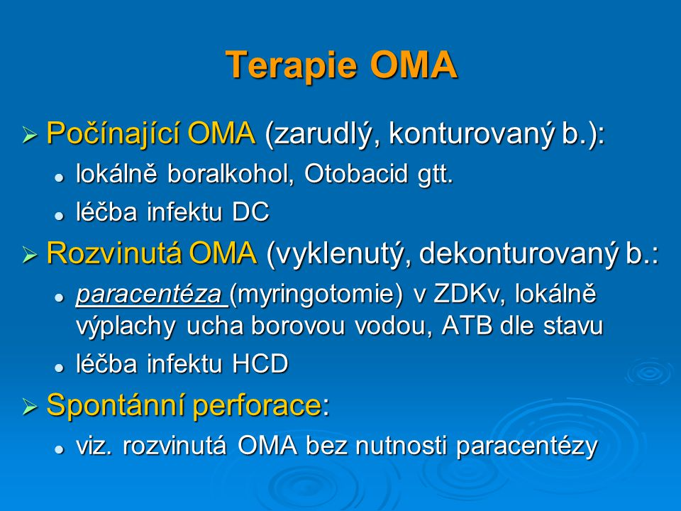 Terapie OMA  Počínající OMA (zarudlý, konturovaný b.): lokálně boralkohol, Otobacid gtt. lokálně boralkohol, Otobacid gtt. léčba infektu DC léčba inf