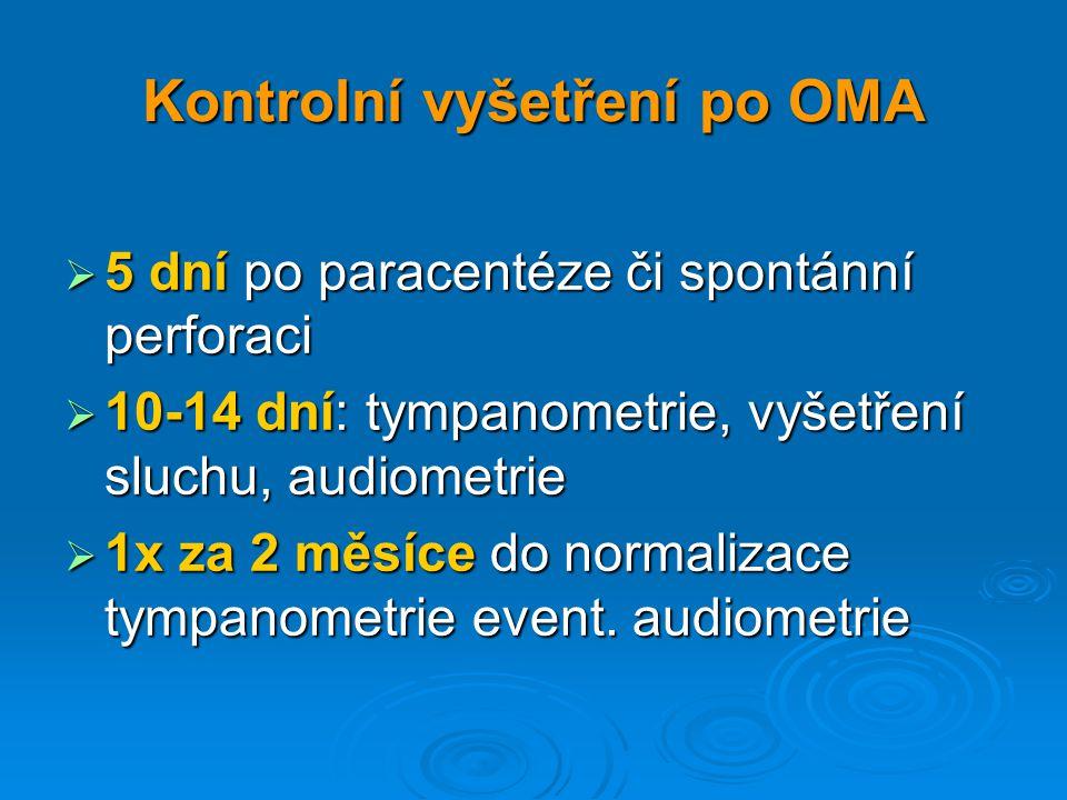 Kontrolní vyšetření po OMA  5 dní po paracentéze či spontánní perforaci  10-14 dní: tympanometrie, vyšetření sluchu, audiometrie  1x za 2 měsíce do