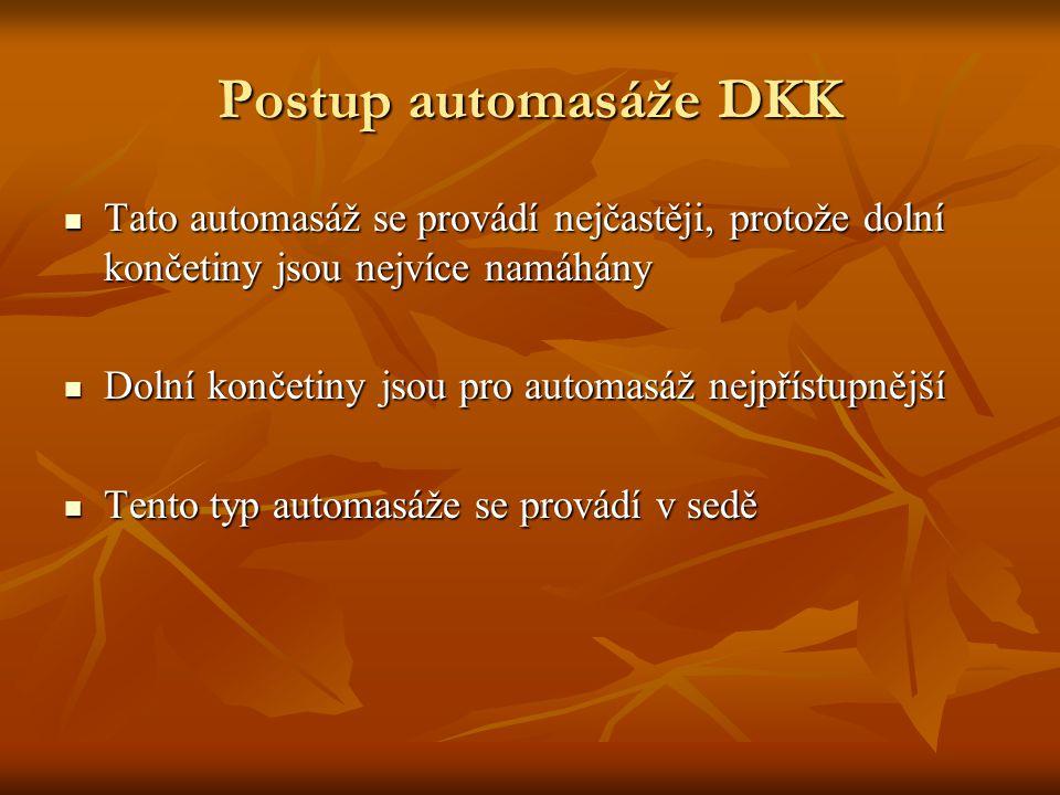 Postup automasáže DKK Tato automasáž se provádí nejčastěji, protože dolní končetiny jsou nejvíce namáhány Tato automasáž se provádí nejčastěji, protož