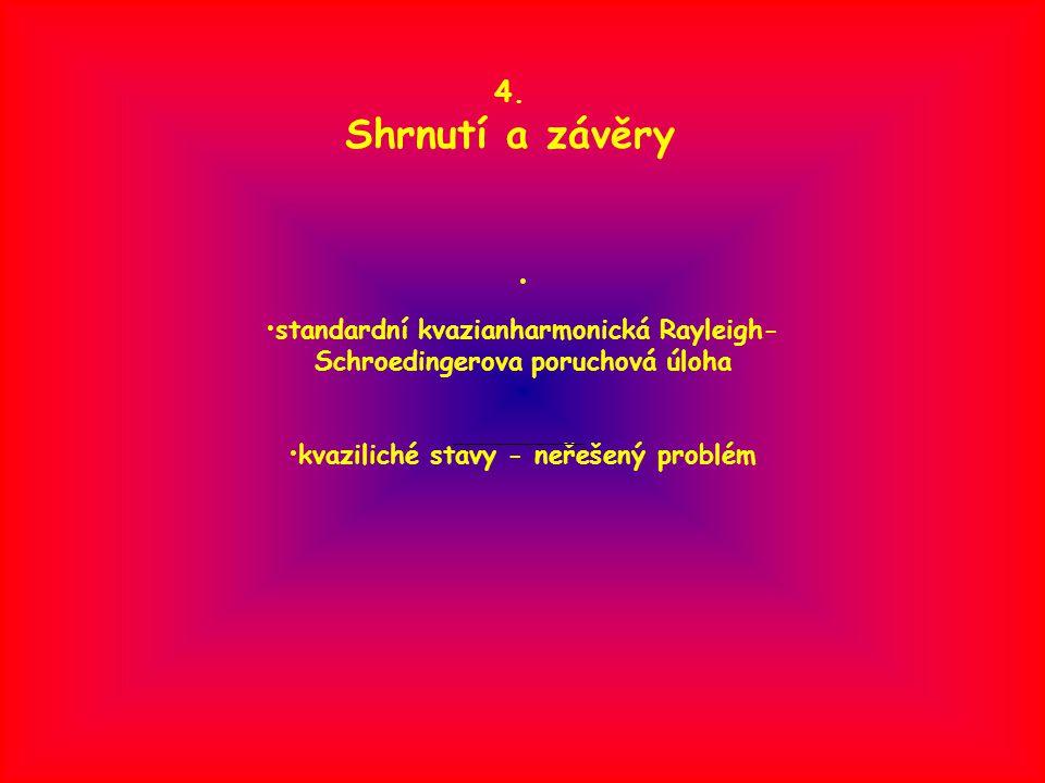 4. Shrnutí a závěry standardní kvazianharmonická Rayleigh- Schroedingerova poruchová úloha kvaziliché stavy - neřešený problém