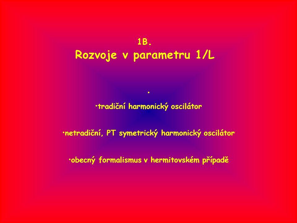 1B. Rozvoje v parametru 1/L tradiční harmonický oscilátor netradiční, PT symetrický harmonický oscilátor obecný formalismus v hermitovském případě